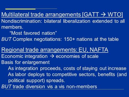 "Multilateral trade arrangements [GATT  WTO] Nondiscrimination: bilateral liberalization extended to all members. ""Most favored nation"" BUT Complex negotiations:"
