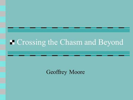 Crossing the Chasm and Beyond Geoffrey Moore. Adoption Process of Innovations What is the psychology of users of radical new products/technologies in.