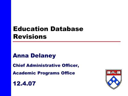 Education Database Revisions Anna Delaney Chief Administrative Officer, Academic Programs Office 12.4.07.