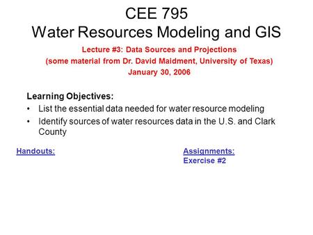 CEE 795 Water Resources Modeling and GIS Learning Objectives: List the essential data needed for water resource modeling Identify sources of water resources.