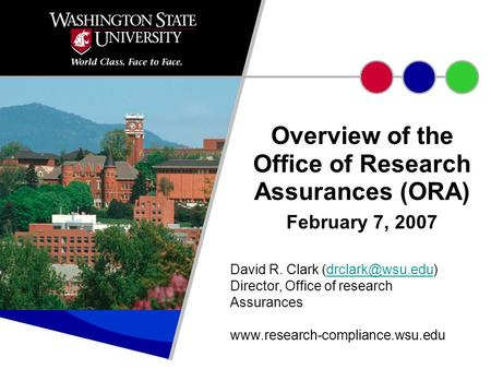 Overview of the Office of Research Assurances (ORA) February 7, 2007 David R. Clark Director, Office of research Assurances.