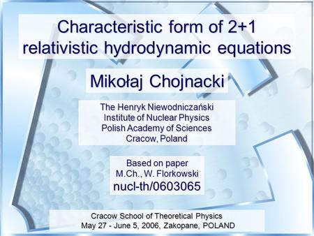 The Henryk Niewodniczański Institute of Nuclear Physics Polish Academy of Sciences Cracow, Poland Based on paper M.Ch., W. Florkowski nucl-th/0603065 Characteristic.