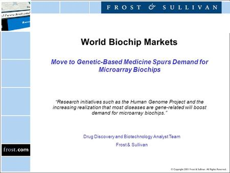 "World Biochip Markets Move to Genetic-Based Medicine Spurs Demand for Microarray Biochips ""Research initiatives such as the Human Genome Project and the."