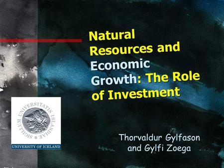 Natural Resources and Economic Growth: The Role of Investment Thorvaldur Gylfason and Gylfi Zoega.