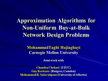 Approximation Algorithms for Non-Uniform Buy-at-Bulk Network Design Problems MohammadTaghi Hajiaghayi Carnegie Mellon University Joint work with Chandra.