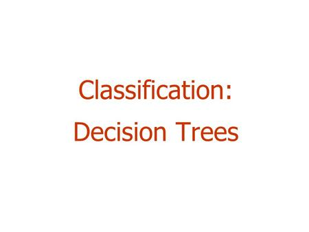 Classification: Decision Trees 2 Outline  Top-Down Decision Tree Construction  Choosing the Splitting Attribute  Information Gain and Gain Ratio.