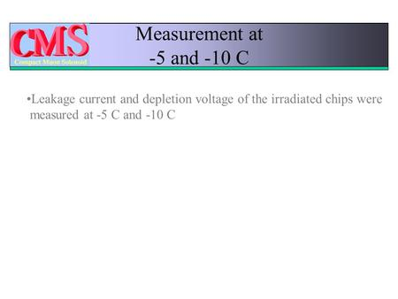 Measurement at -5 and -10 C Leakage current and depletion voltage of the irradiated chips were measured at -5 C and -10 C.