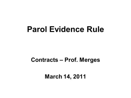 Parol Evidence Rule Contracts – Prof. Merges March 14, 2011.
