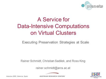 A Service for Data-Intensive Computations on Virtual Clusters Rainer Schmidt, Christian Sadilek, and Ross King Intensive 2009,