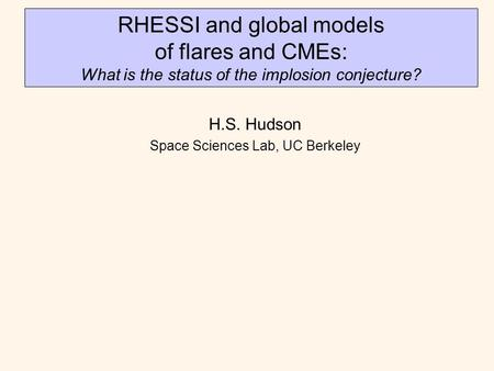 RHESSI and global models of flares and CMEs: What is the status of the implosion conjecture? H.S. Hudson Space Sciences Lab, UC Berkeley.