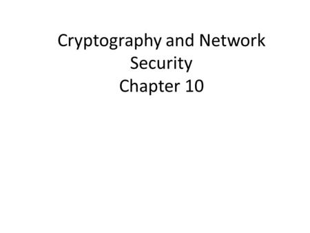 Cryptography and Network Security Chapter 10. Chapter 10 – Key Management; Other Public Key Cryptosystems No Singhalese, whether man or woman, would venture.