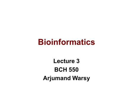 Bioinformatics Lecture 3 BCH 550 Arjumand Warsy. Retrieving Protein Sequences.