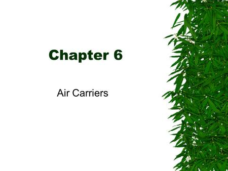 Chapter 6 Air Carriers. Brief History  Wilbur and Orville Wright made their first flight in 1903 at Kitty Hawk.  In 1908, U.S. Post Office examined.