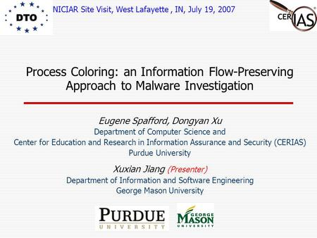 Process Coloring: an Information Flow-Preserving Approach to Malware Investigation Eugene Spafford, Dongyan Xu Department of Computer Science and Center.