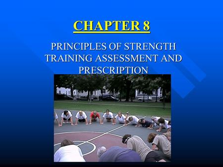 CHAPTER 8 PRINCIPLES OF STRENGTH TRAINING ASSESSMENT AND PRESCRIPTION.