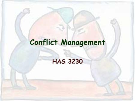Conflict Management HAS 3230. Benefits for us… Reduced stress Get more done Feel better Stay out of trouble.