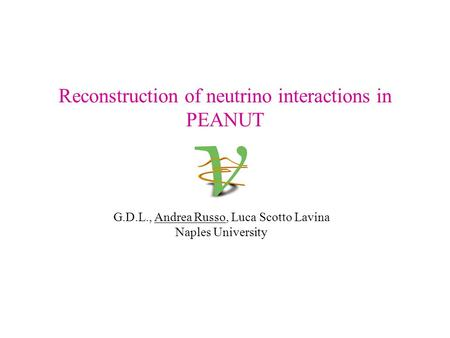 Reconstruction of neutrino interactions in PEANUT G.D.L., Andrea Russo, Luca Scotto Lavina Naples University.