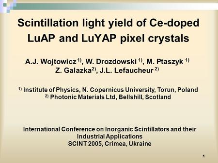 1 Scintillation light yield of Ce-doped LuAP and LuYAP pixel crystals A.J. Wojtowicz 1), W. Drozdowski 1), M. Ptaszyk 1) Z. Galazka 2), J.L. Lefaucheur.