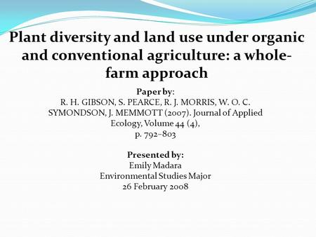 Plant diversity and land use under organic and conventional agriculture: a whole- farm approach Paper by: R. H. GIBSON, S. PEARCE, R. J. MORRIS, W. O.