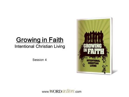 Growing in Faith Intentional Christian Living www..com Session 4.