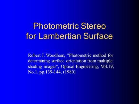 Photometric Stereo for Lambertian Surface Robert J. Woodham, Photometric method for determining surface orientation from multiple shading images, Optical.