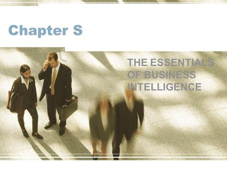 Chapter S THE ESSENTIALS OF BUSINESS INTELLIGENCE.