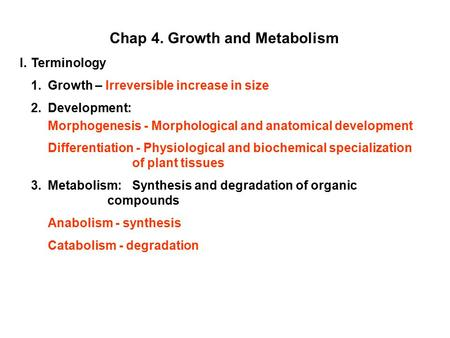 Chap 4. Growth and Metabolism I.Terminology 1.Growth – Irreversible increase in size 2. Development: Morphogenesis - Morphological and anatomical development.