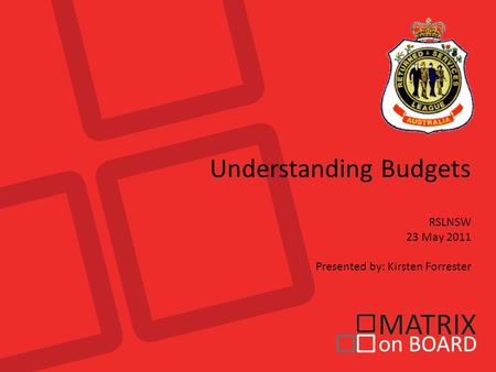 Understanding Budgets RSLNSW 23 May 2011 Presented by: Kirsten Forrester.