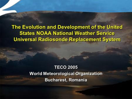 The Evolution and Development of the United States NOAA National Weather Service Universal Radiosonde Replacement System TECO 2005 World Meteorological.