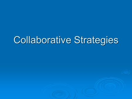 Collaborative Strategies. Objectives To explain the major motives that guide managers when choosing a collaborative arrangements for IB. To define the.