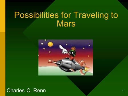1 Possibilities for Traveling to Mars Charles C. Renn.