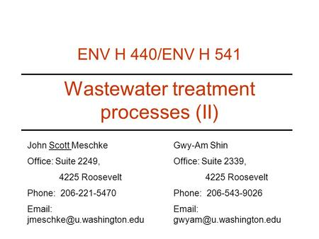 Wastewater treatment processes (II) ENV H 440/ENV H 541 John Scott Meschke Office: Suite 2249, 4225 Roosevelt Phone: 206-221-5470