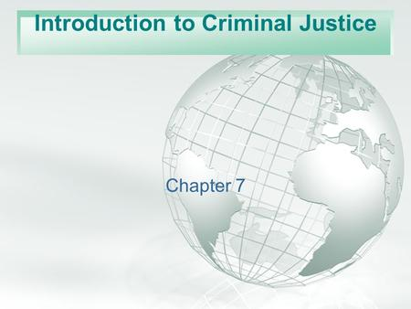 Slide 1 A Free sample background from www.awesomebackgrounds.com © 2006 By Default! Chapter 7 Introduction to Criminal Justice.