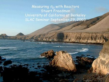 Measuring  13 with Reactors Stuart Freedman University of California at Berkeley SLAC Seminar September 29, 2003.