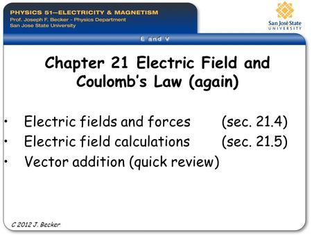 Chapter 21 Electric Field and Coulomb's Law (again) Electric fields and forces (sec. 21.4) Electric field calculations (sec. 21.5) Vector addition (quick.