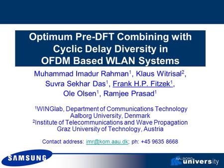 Optimum Pre-DFT Combining with Cyclic Delay Diversity in OFDM Based WLAN Systems Muhammad Imadur Rahman 1, Klaus Witrisal 2, Suvra Sekhar Das 1, Frank.