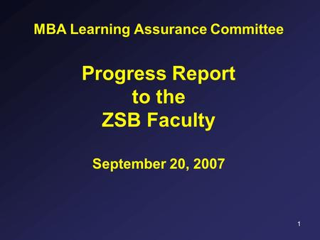 1 MBA Learning Assurance Committee Progress Report to the ZSB Faculty September 20, 2007.