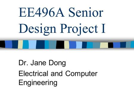 EE496A Senior Design Project I Dr. Jane Dong Electrical and Computer Engineering.