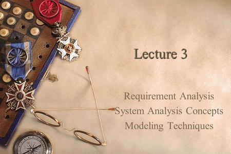 1 Lecture 3 Requirement Analysis System Analysis Concepts Modeling Techniques.