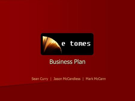 ETomes Business Plan Sean Curry | Jason McCandless | Mark McCann.