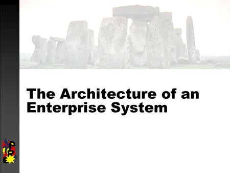The Architecture of an Enterprise System. objectives  introduce enterprise system architecture  discuss system landscape.