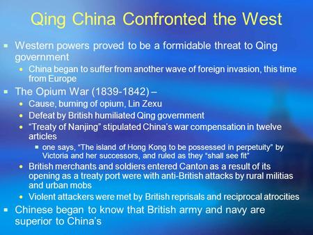 Qing China Confronted the West  Western powers proved to be a formidable threat to Qing government China began to suffer from another wave of foreign.