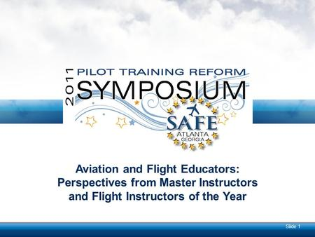 Slide 1 Aviation and Flight Educators: Perspectives from Master Instructors and Flight Instructors of the Year.