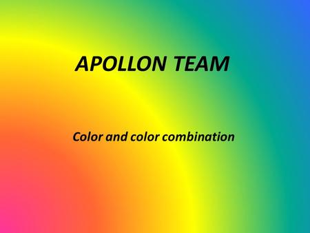 APOLLON TEAM Color and color combination. Rationale and core concepts Teach: Color combination Range of colors (spectrum) Reflection Use colored geometric.
