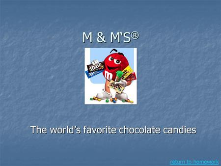 M & M'S ® The world's favorite chocolate candies return to homework.