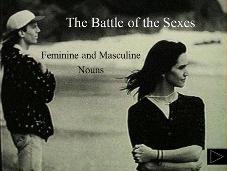 The Battle of the Sexes Feminine and Masculine Nouns.