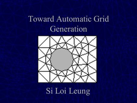 Toward Automatic Grid Generation Si Loi Leung. Mechanical Engineering Mentor: Dr. Nathan Prewitt University of Hawaii.