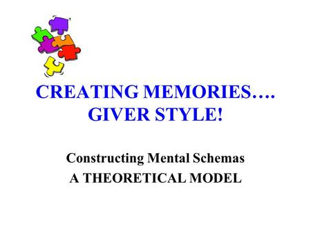 CREATING MEMORIES…. GIVER STYLE! Constructing Mental Schemas A THEORETICAL MODEL.