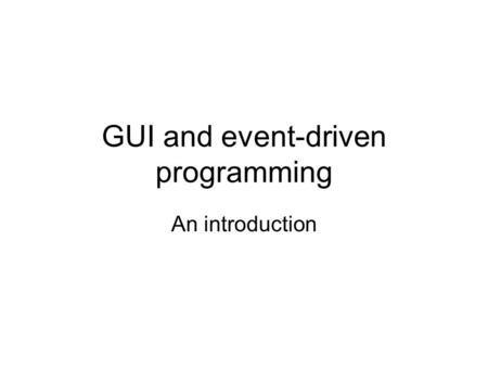 GUI and event-driven programming An introduction.