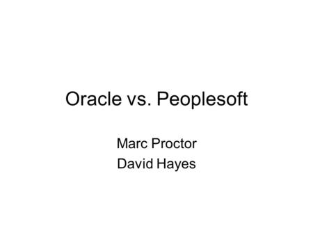 Oracle vs. Peoplesoft Marc Proctor David Hayes. Overview Oracle vs. Peoplesoft ERP Development of the information Market.